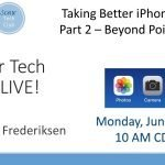 LIVE! #15 - Taking Better iPhone Photos  - Part 2 Beyond Point & Click